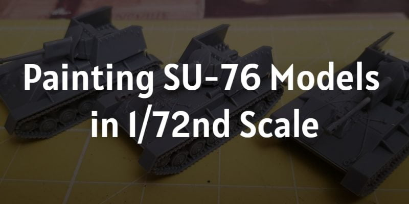 Painting Russian SU-76M models in 1/72nd scale