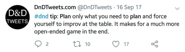 Tip for new DM: Plan only what you need to plan. Force yourself to improvise at the table