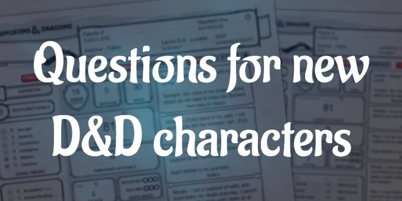 4 BIG questions to ask when creating new D&D characters